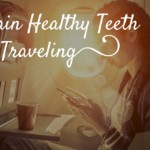 8 Tips to Maintain Healthy Teeth While Traveling