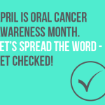 Get Oral Cancer In Check - April is Oral Cancer Awareness Month